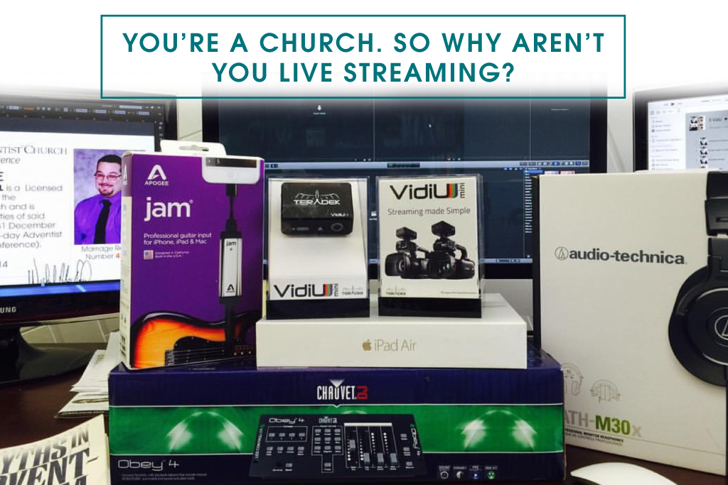 You're a Church. So Why Aren't You Live Streaming?
