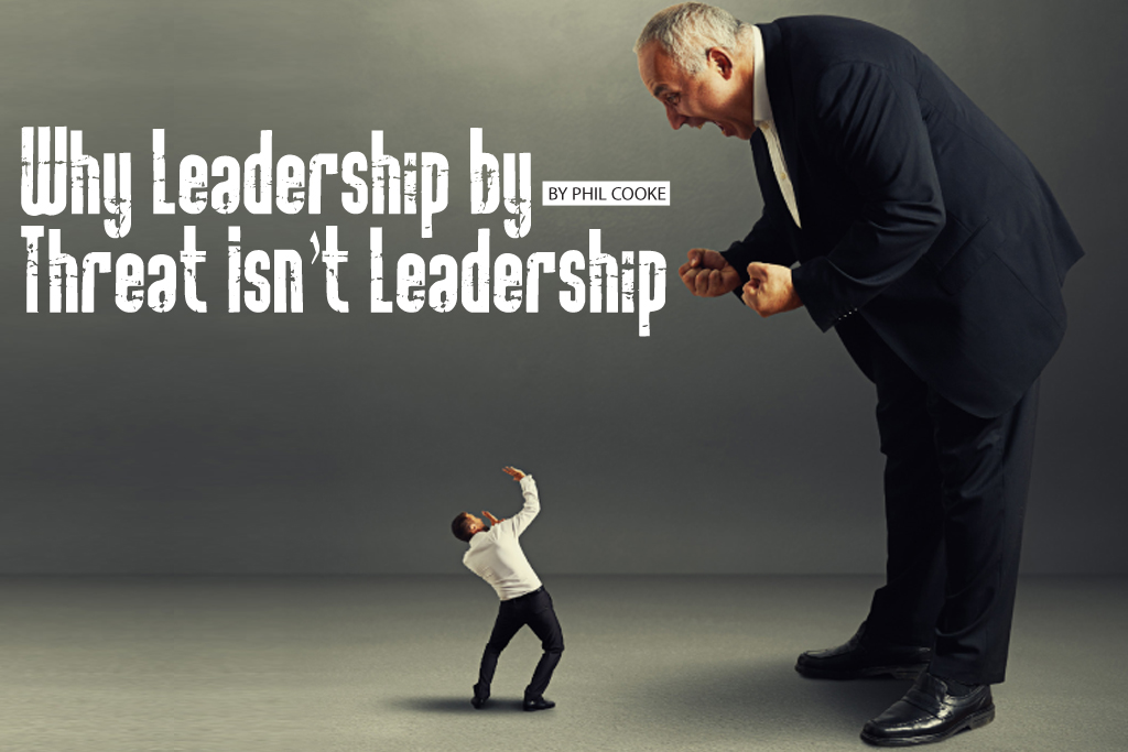 Why Leadership by Threat isn't Leadership