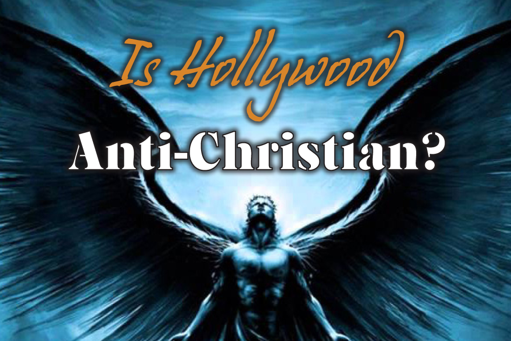 Is Hollywood Anti-Christian?