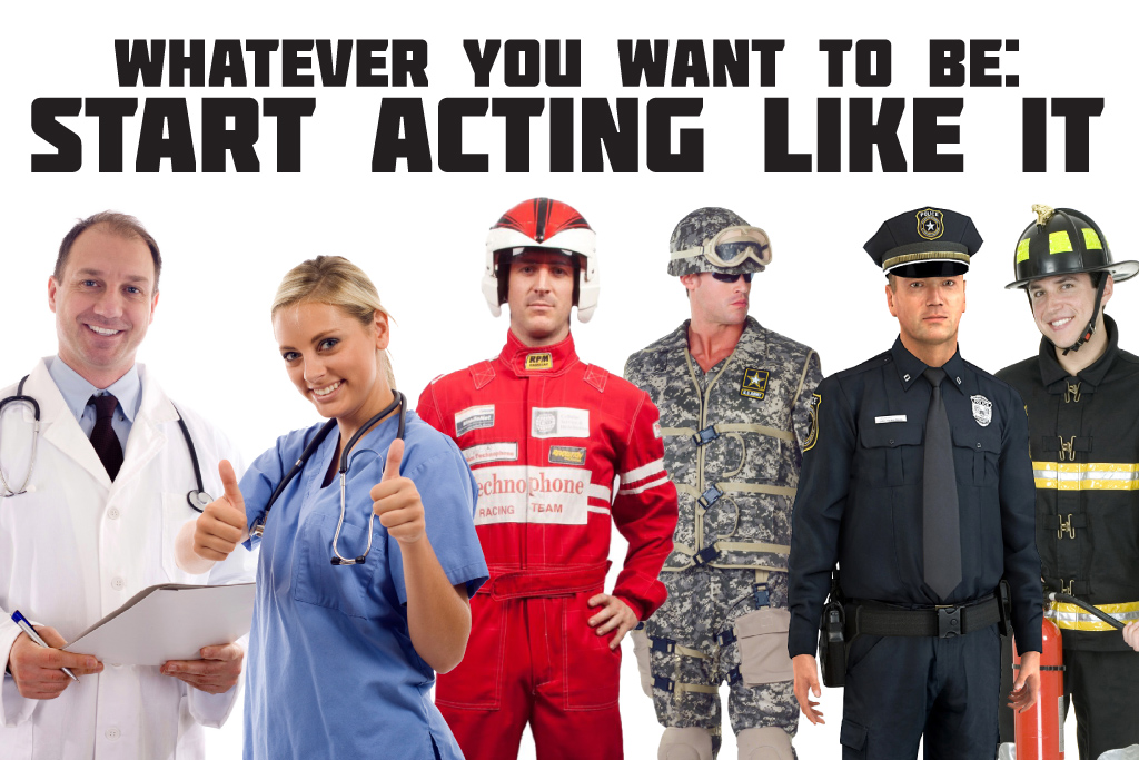 Whatever You Want to be: Start Acting Like It