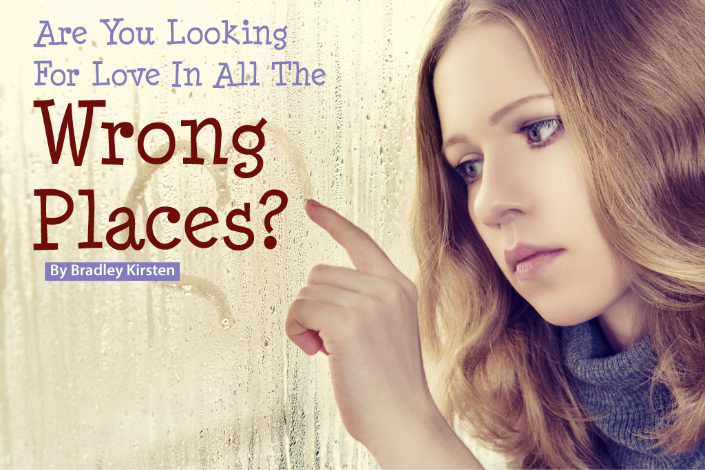 Are You Looking For Love in All the Wrong Places?