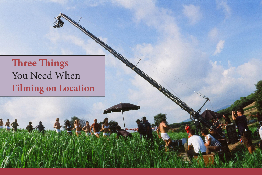 Three Things You Need When Filming on Location