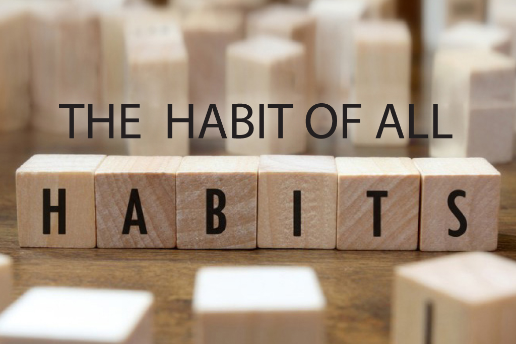 The Habit of All Habits
