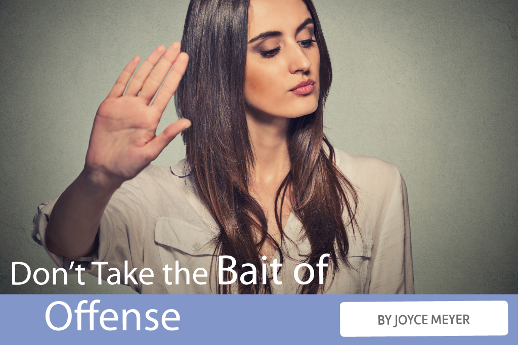 Don't Take the Bait of Offense