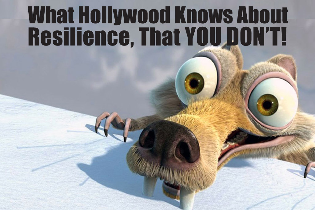 What Hollywood Knows About Resilience, That YOU Don't!
