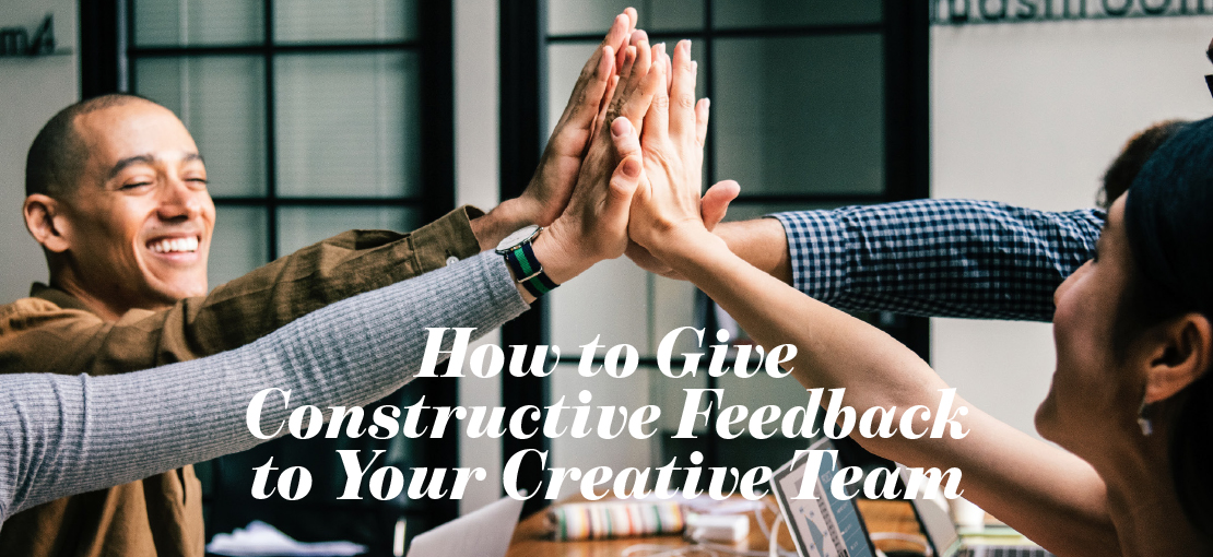 How to Give Constructive Feedback to Your Creative Team