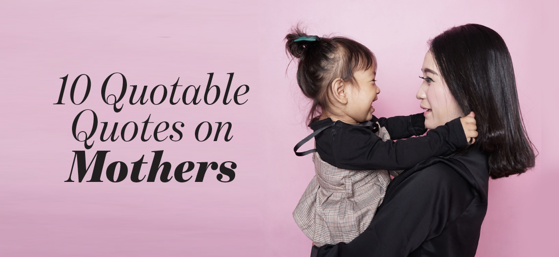 10 Quotable Quotes on Mothers