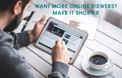 Want more Online Viewers? Make it Shorter.