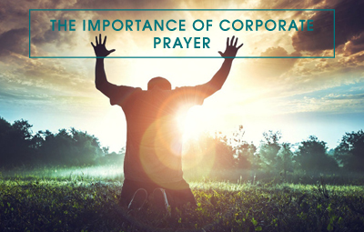 The Importance of Corporate Prayer
